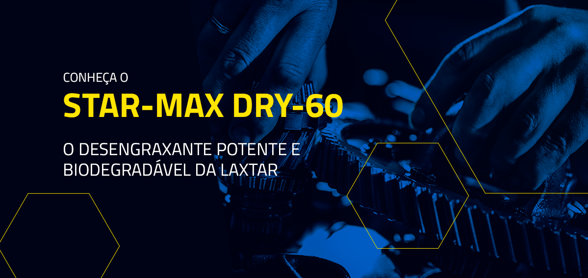 Conheça o Star-Max Dry-60, o desengraxante potente e biodegradável da Laxtar